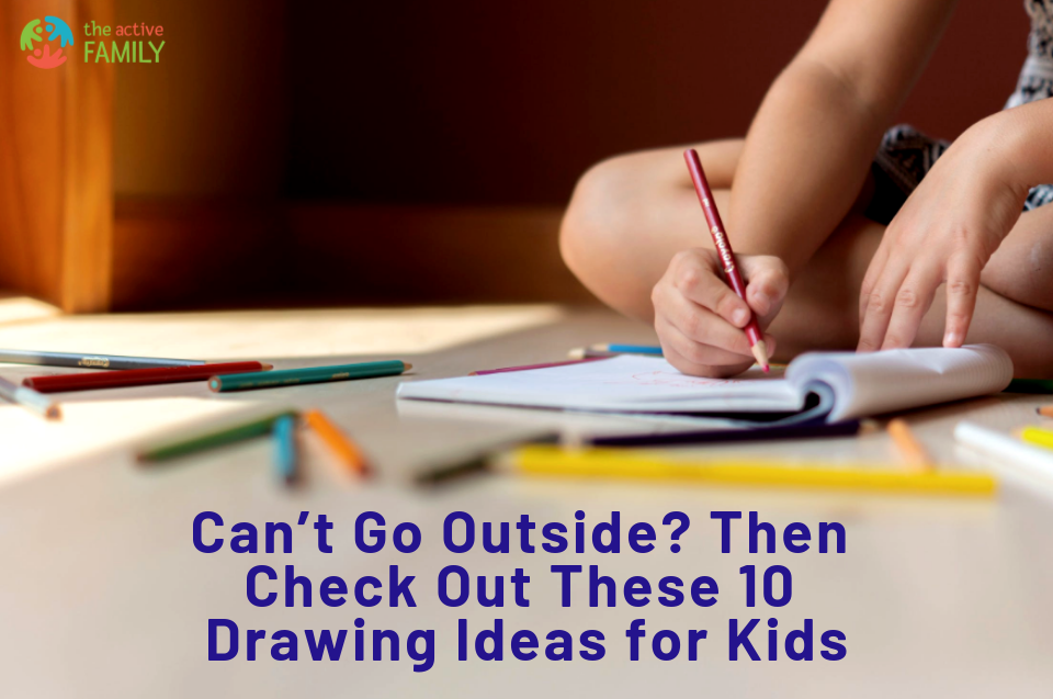 Can't Go Outside? Then Check Out These 10 Drawing Ideas for Kids